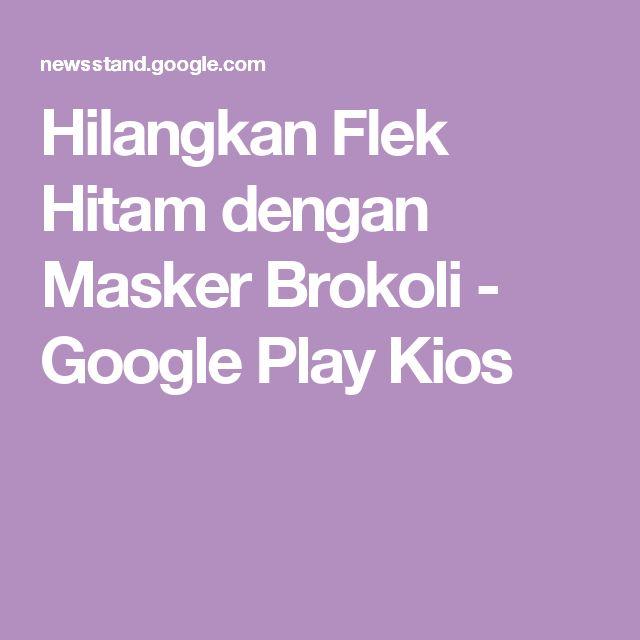 Hilangkan Flek Hitam dengan Masker Brokoli - Google Play Kios