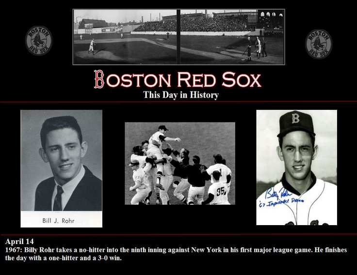 This Day in Red Sox History April 14 1967: Billy Rohr takes a no-hitter into the ninth inning against New York in his first major league game. He finishes the day with a one-hitter and a 3-0 win.