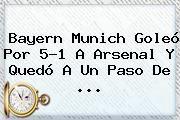 http://tecnoautos.com/wp-content/uploads/imagenes/tendencias/thumbs/bayern-munich-goleo-por-51-a-arsenal-y-quedo-a-un-paso-de.jpg Bayern Munich. Bayern Munich goleó por 5-1 a Arsenal y quedó a un paso de ..., Enlaces, Imágenes, Videos y Tweets - http://tecnoautos.com/actualidad/bayern-munich-bayern-munich-goleo-por-51-a-arsenal-y-quedo-a-un-paso-de/