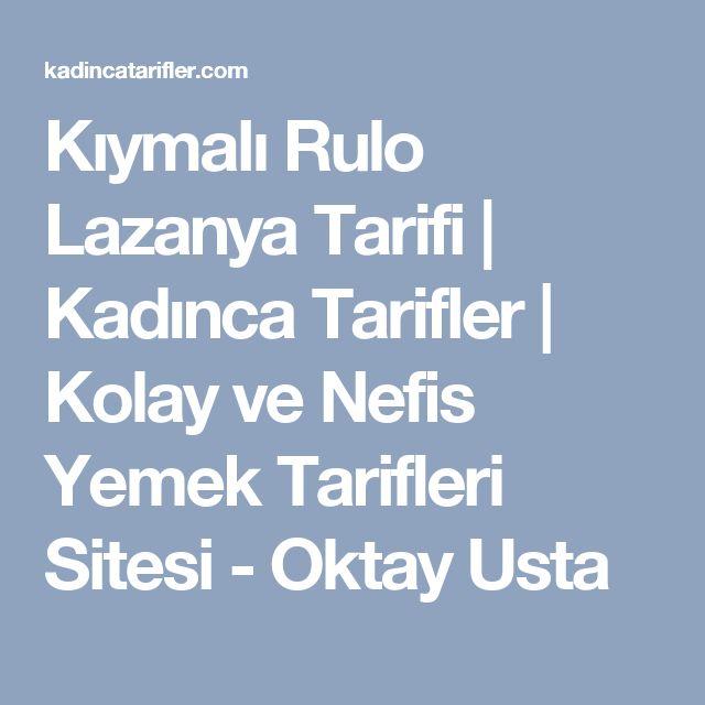 Kıymalı Rulo Lazanya Tarifi | Kadınca Tarifler | Kolay ve Nefis Yemek Tarifleri Sitesi - Oktay Usta