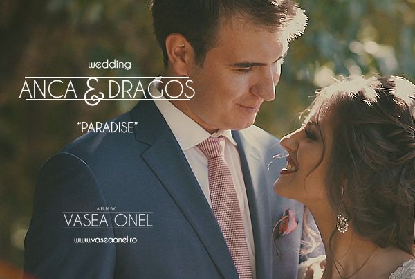 "Anca & Dragos – wedding – ""Paradise"" – by Vasea Onel"
