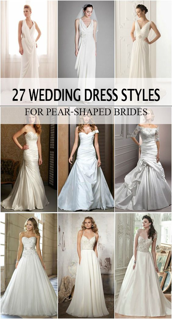 Top 27 Wedding Dress Styles For Pear Shaped Brides Pear Shaped Wedding Dress Wedding Dress Body Type Wedding Dress Types