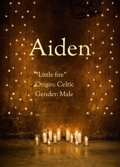 Baby boy name: Aiden. Meaning: Little fire. Origin: Celtic.