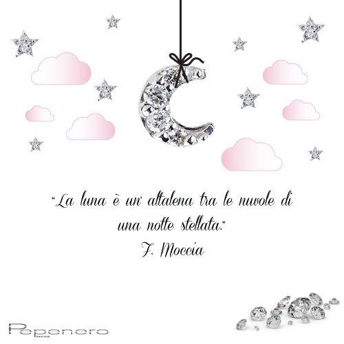 """""""La luna è un'altalena tra le nuvole di una notte stellata."""" F. Moccia http://pepeneroshop.it/letterine?limit=100"""