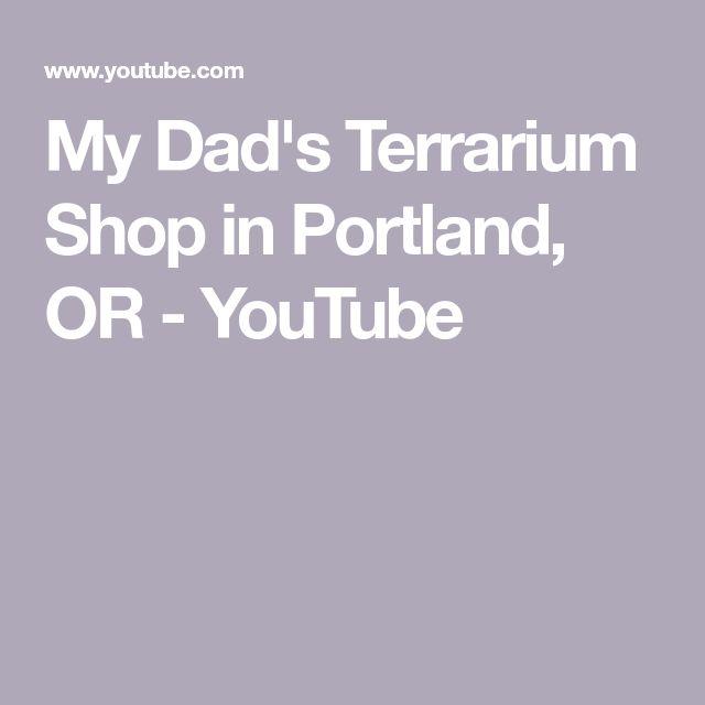 My Dad's Terrarium Shop in Portland, OR - YouTube
