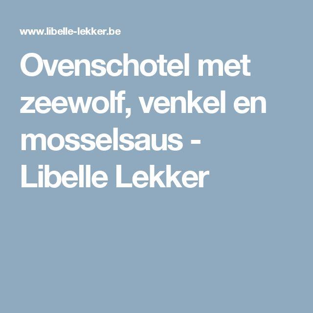Ovenschotel met zeewolf, venkel en mosselsaus - Libelle Lekker