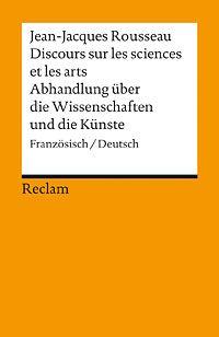 Rousseau, Jean-Jaques: Discours sur les sciences et les arts /  Abhandlung über die Wissenschaften und die Künste