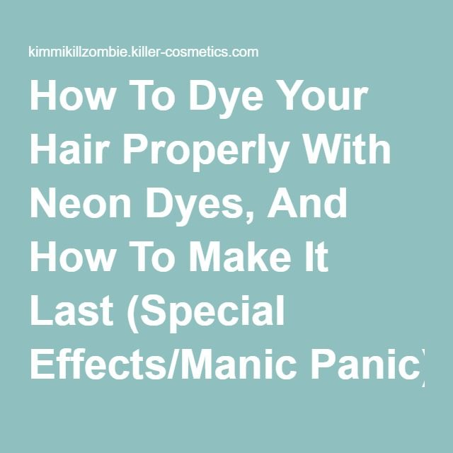 How To Dye Your Hair Properly With Neon Dyes, And How To Make It Last (Special Effects/Manic Panic) | KimmiKillZombie's Blog