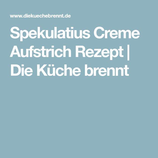 Spekulatius Creme Aufstrich Rezept   Die Küche brennt ...