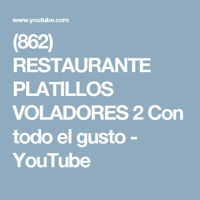 (862) RESTAURANTE PLATILLOS VOLADORES 2 Con todo el gusto - YouTube