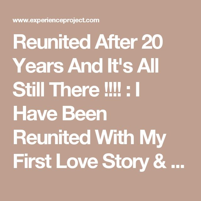 Reunited After 20 Years And It's All Still There !!!! : I Have Been Reunited With My First Love Story & Experience   No one loves me. First love ...