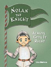 Here comes Nolan. Nolan the Knight.  He likes to make sure that everything's RIGHT. He eats all his veggies and helps out at night, Because he's a knight, and a knight does it right.  Or does he?  For those who need things just so, Nolan guides them in discovering its ok to make mistakes.