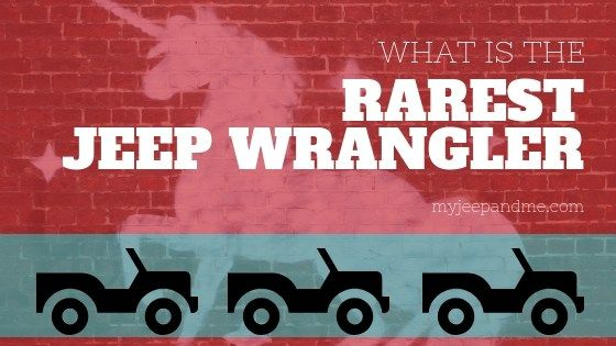 What Is The Rarest Jeep Wrangler Model Year Ever Jeep Wrangler