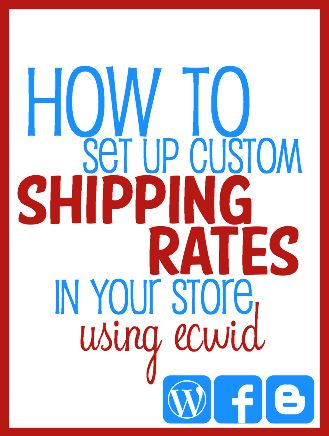How to set up custom shipping rates on Ecwid (a shopping cart system for your website, blog or Facebook page)