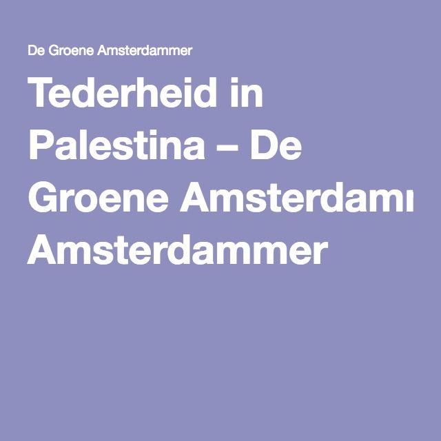 Berend strik  Tederheid in Palestina – De Groene Amsterdammer