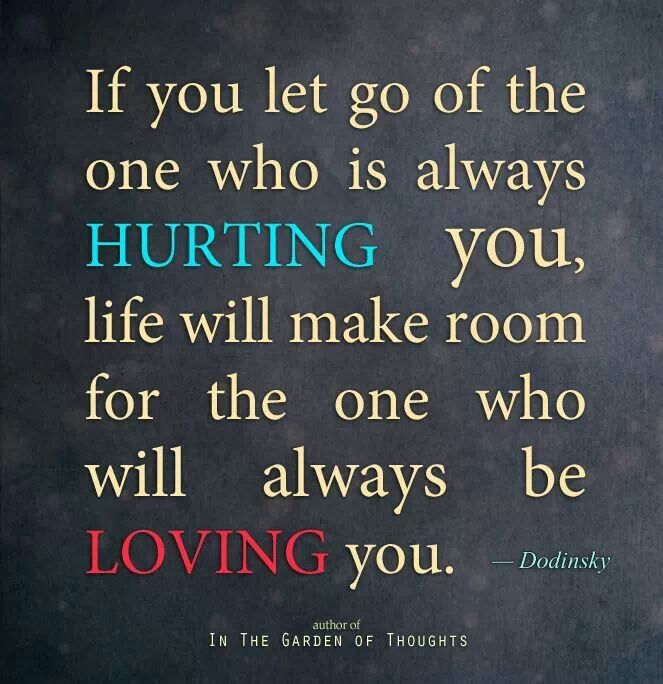Quotes For When People Hurt You: Let Go Of The One Who Keeps Hurting You So Life Can Bring