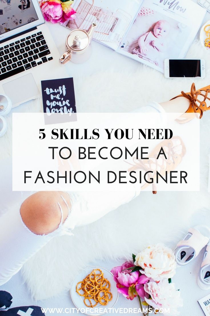5 Skills You Need To Become A Fashion Designer City Of Creative Dreams Career In Fashion Designing Become A Fashion Designer Fashion Design Classes