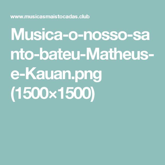 Musica-o-nosso-santo-bateu-Matheus-e-Kauan.png (1500×1500)