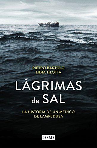 Lágrimas de sal : la historia de un médico de Lampedusa / Pietro Bartolo, Lidia Tilotta, con la colaboración de Giacomo Bartolo ; traducción de Manu Manzano