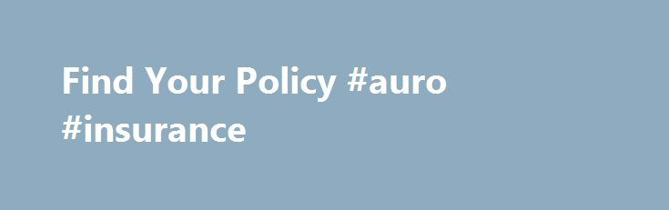 Find Your Policy #auro #insurance http://trinidad-and-tobago.remmont.com/find-your-policy-auro-insurance/  # Find Your Policy.com Worldwide Insurance Database Search the only worldwide database and check to see if your loved ones were registered by their Life Insurance Company or Agent. For only $19.95 U.S. your loved ones can search FindYourPolicy.com s database. Included in the fee is very valuable information and website links to assist you further in your search. All that is needed is…