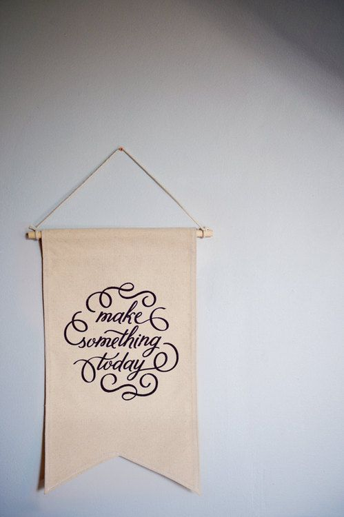 A motto to live by. Screenprinted canvas banner byhaveandholddesign.: Canvas Banner, Screenprinted Canvas, Quote, Diy, Today Screenprinted, Canvases, Banners