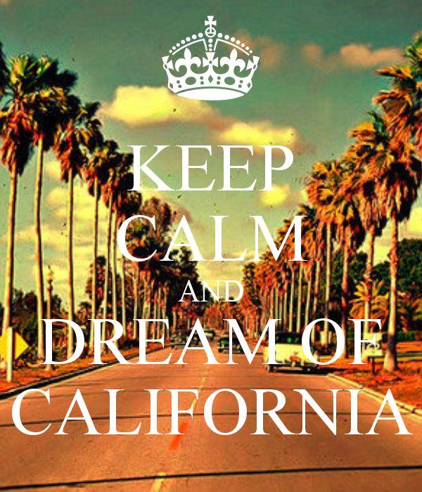 KEEP CALM AND DREAM OF CALIFORNIA