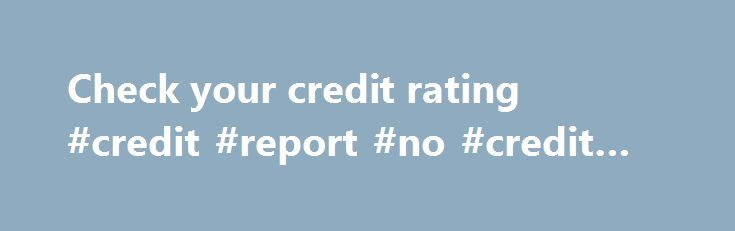 Check your credit rating #credit #report #no #credit #card http://credit-loan.remmont.com/check-your-credit-rating-credit-report-no-credit-card/  #check my credit rating # Check your credit rating 13 Sep 2010 20:27 Fiona Zerbst Fiona Zerbst discovers that protecting your credit record is easier said than done. Have you cancelled a contract recently? If you re no longer receiving an account in the mail, you can safely assume that this contract no longer has […]