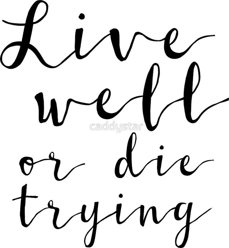 Live well or die trying  words, handwriting, handwritten, inspiration, motivate