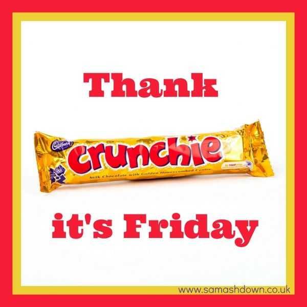 Thank Crunchie It's Friday!