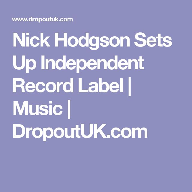 Nick Hodgson Sets Up Independent Record Label  | Music | DropoutUK.com