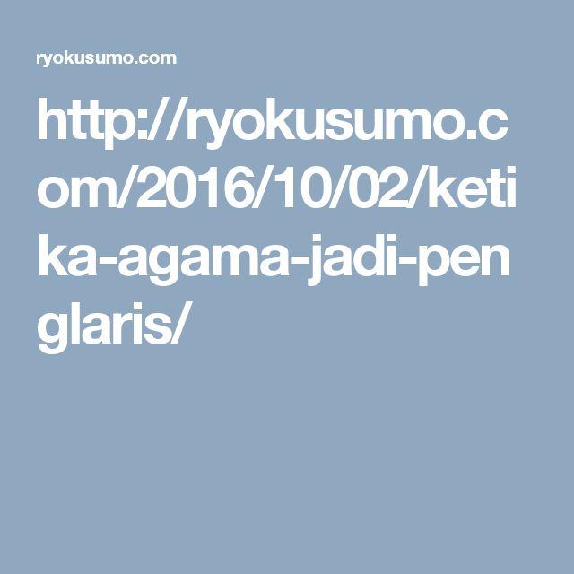 http://ryokusumo.com/2016/10/02/ketika-agama-jadi-penglaris/