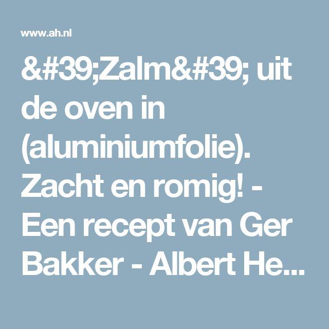 'Zalm' uit de oven in (aluminiumfolie). Zacht en romig! - Een recept van Ger Bakker - Albert Heijn