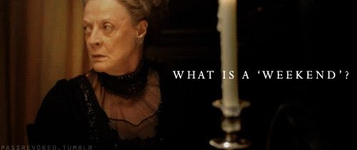 What is a weekend? Dowager Countess