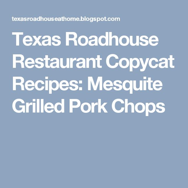Texas Roadhouse Restaurant Copycat Recipes: Mesquite Grilled Pork Chops