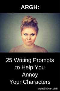 ARGH: 25 Creative Writing Prompts to Help You Annoy Your Characters #fiction writing prompts #novel #short story #plot ideas #character development #NaNoWriMoBryn Donovan