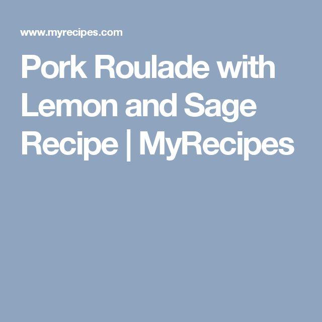 Pork Roulade with Lemon and Sage Recipe | MyRecipes