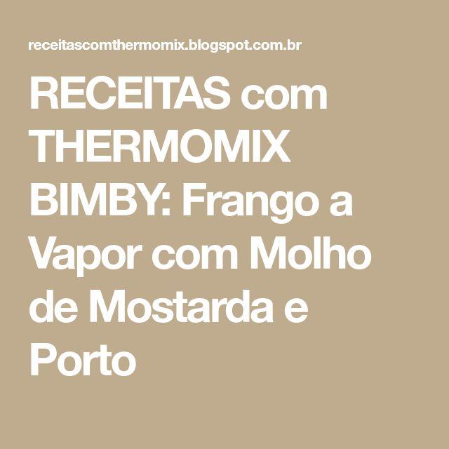 RECEITAS com THERMOMIX BIMBY: Frango a Vapor com Molho de Mostarda e Porto