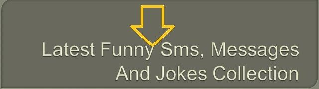 Latest Funny Sms, Messages And Jokes Collection