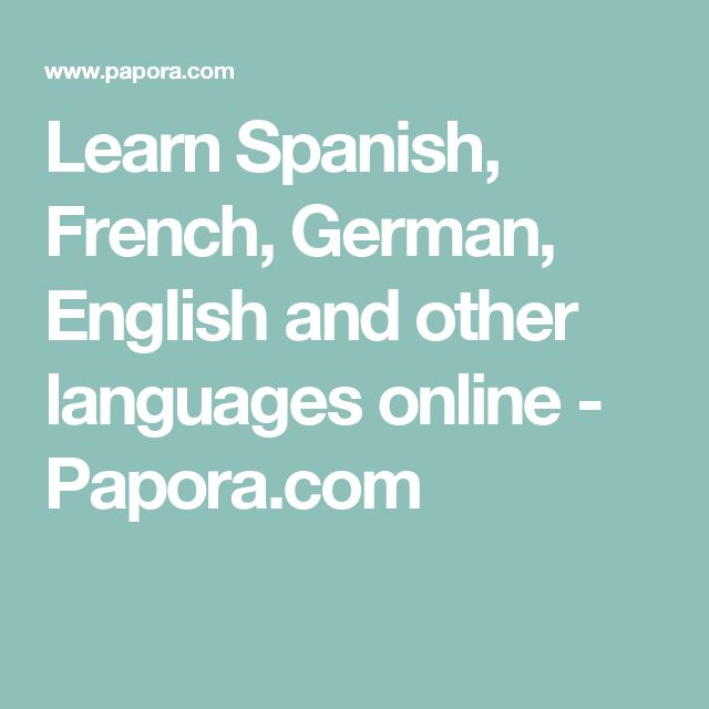 Learn Spanish, French, German, English and other languages online - Papora.com