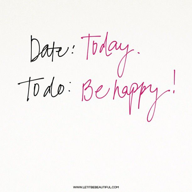 Check and Check. | Date: Today; To Do: Be Happy! | inspirational quotes | motivating quotes