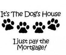 It's The Dog's House I Just Pay the Mortgage! Quote Wall Decal