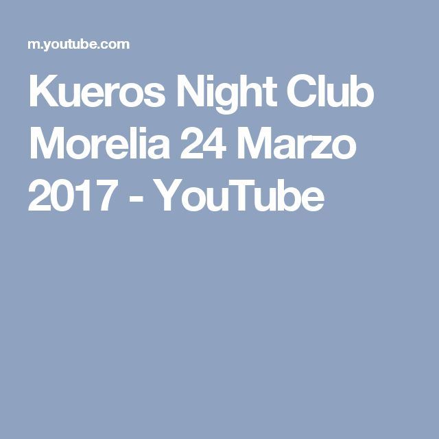 Kueros Night Club Morelia 24 Marzo 2017 - YouTube