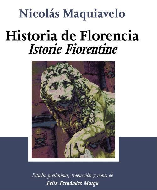 """History of Florence (1532). It is a key work in Machiavelli's discourse that makes clear to us the relevance of his thought. It is an """"anti-model"""" work (example of what men should not do) and constitutes the first modern treatise on decadence in which fortune coexists with virtue. http://de10.com.mx/top-10/2017/05/03/maquiavelo-10-obras-para-entender-al-genio-del-pensamiento-politico"""