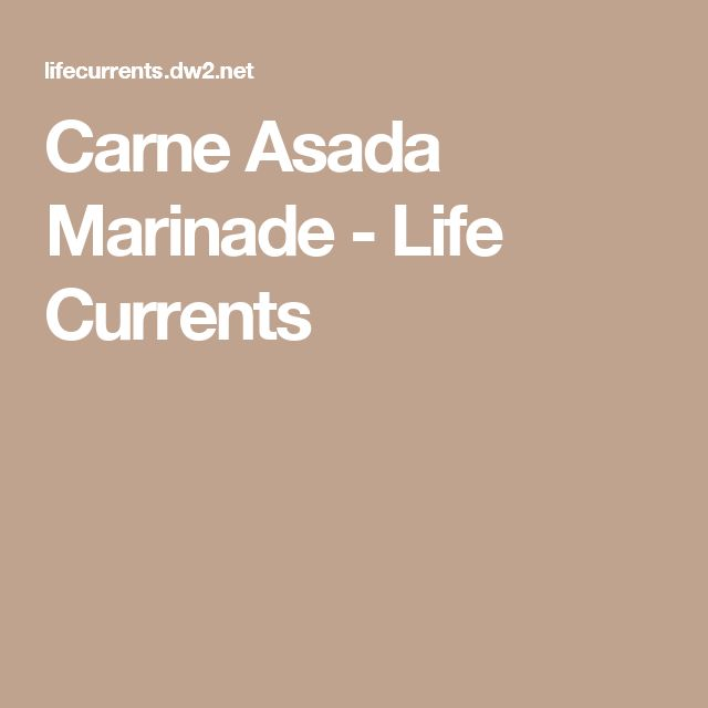 Carne Asada Marinade - Life Currents