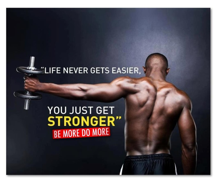 """""""Life never gets easier, YOU JUST GET STRONGER"""""""