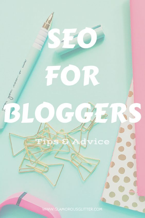 Great tips and advice for bloggers. SEO for bloggers. Optimise your blog for SEO with these great tips.