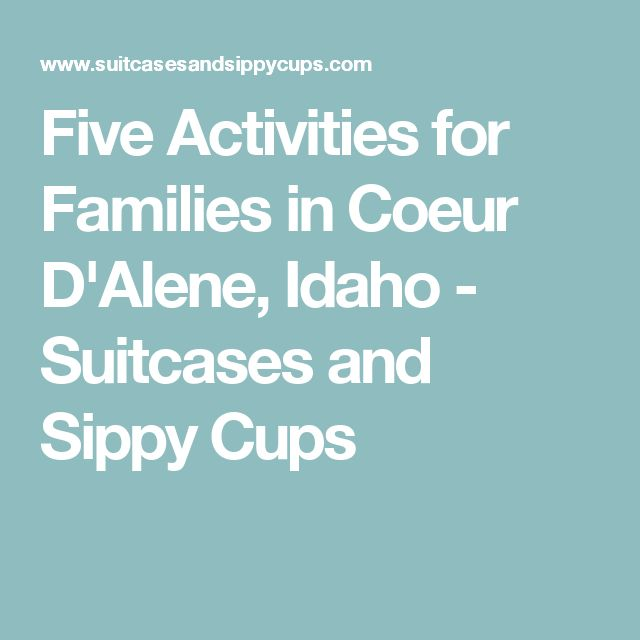 Five Activities for Families in Coeur D'Alene, Idaho - Suitcases and Sippy Cups