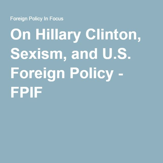 On Hillary Clinton, Sexism, and U.S. Foreign Policy - FPIF