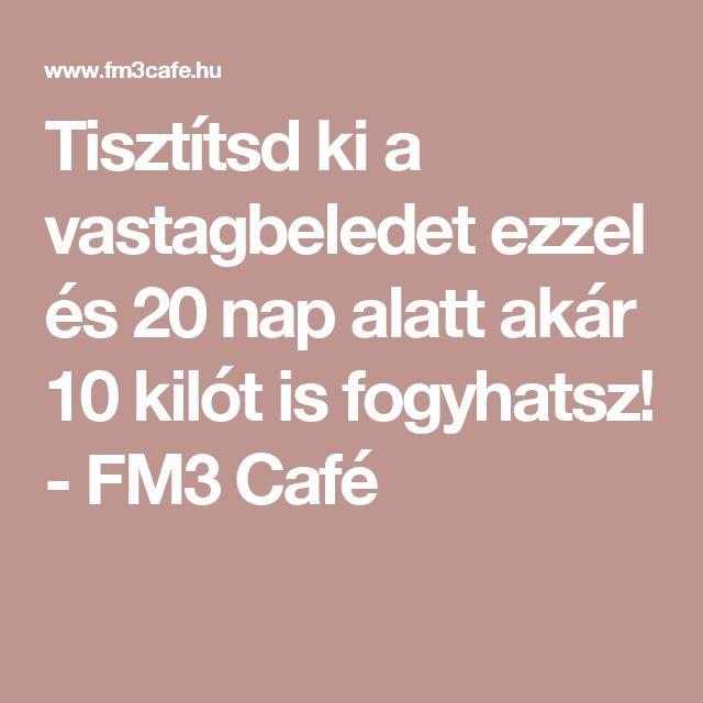 Tisztítsd ki a vastagbeledet ezzel és 20 nap alatt akár 10 kilót is fogyhatsz! - FM3 Café
