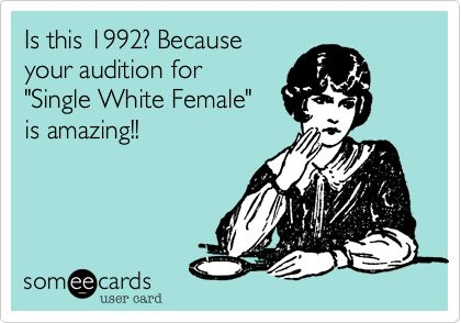 Is this 1992? Because your audition for 'Single White Female' is amazing!!
